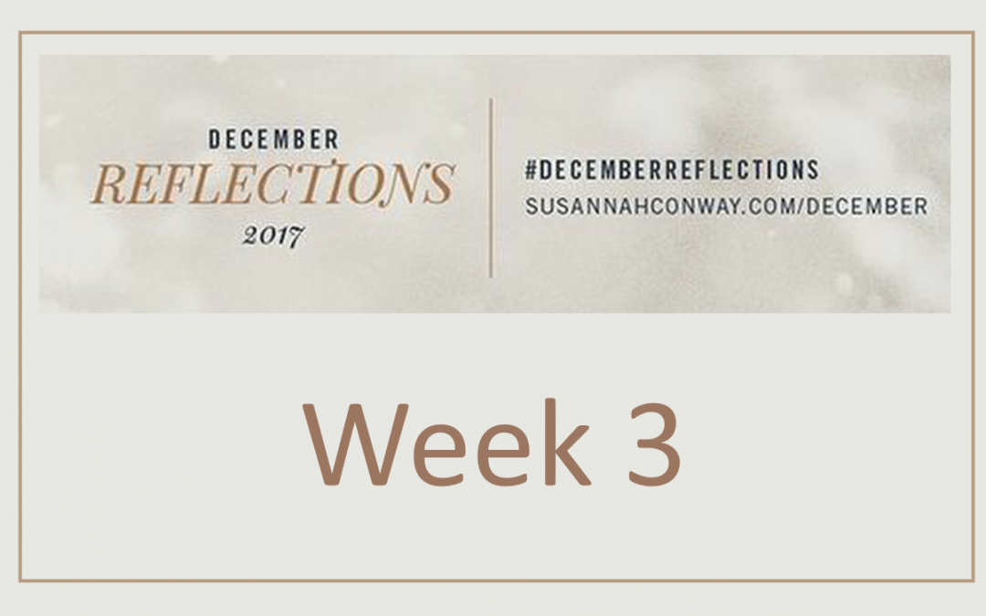 December Reflections 2017 – Week 3